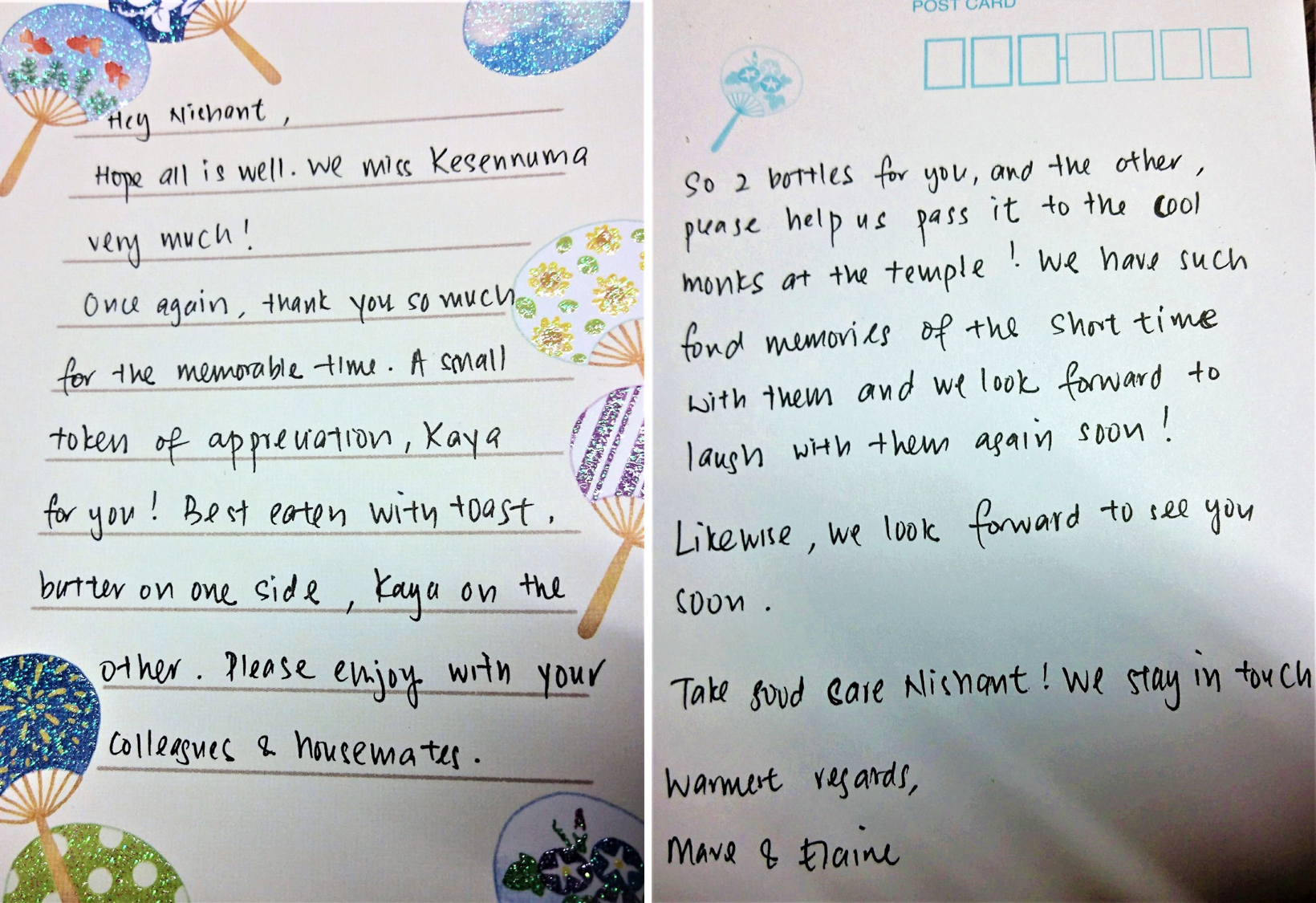 """the note says """"Hey Nishant, hope all is well. We miss Kesennuma very much! Once again, thank you so much for the memorable time. A small token of appreciation, Kaya for you! Best eaten with toast. butter on one side, kaya on the other. Please enjoy with your colleagues and housemates. So 2 bottles for you, and the other, please help us pass it to the cool monks at the temple! We have such fond memories of the short time with them and we look forward to laugh with them again soon! Likewise, we look forward to see you again soon. Take good care Nishant! We stay in touch. warmest regards, Mave and Elaine."""""""